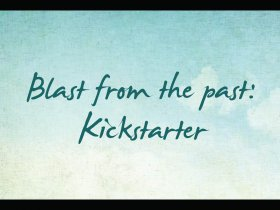 Blast from the past: Kickstarter
